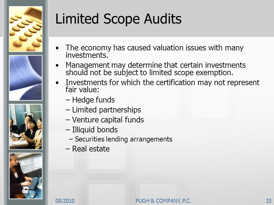 Limited Scope AuditsThe economy has caused valuation issues with many investments.