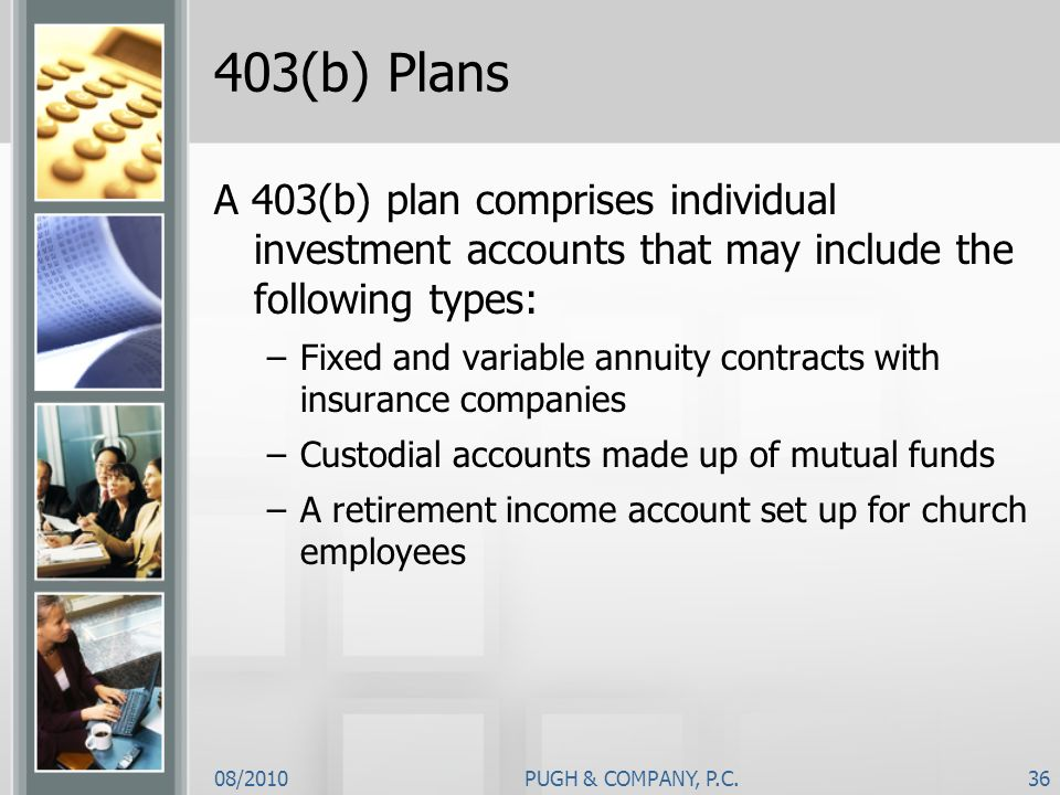 403(b) PlansA 403(b) plan comprises individual investment accounts that may include the following types: