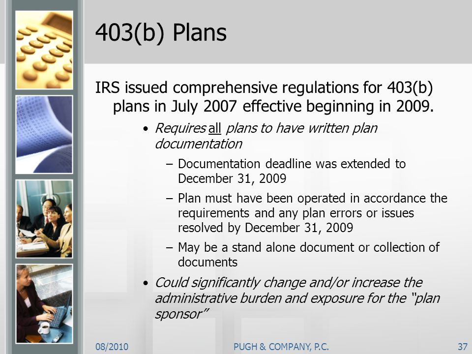 403(b) PlansIRS issued comprehensive regulations for 403(b) plans in July 2007 effective beginning in 2009.