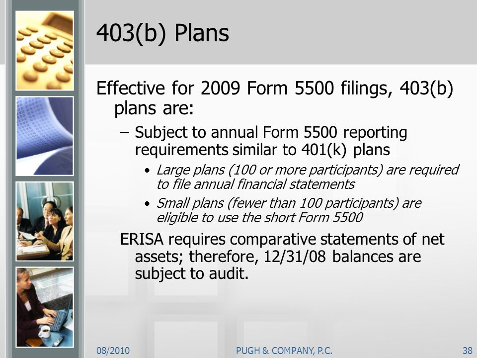 403(b) Plans Effective for 2009 Form 5500 filings, 403(b) plans are: