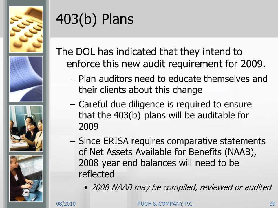 403(b) PlansThe DOL has indicated that they intend to enforce this new audit requirement for 2009.