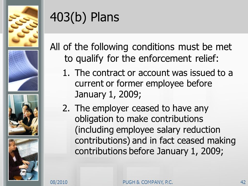 403(b) PlansAll of the following conditions must be met to qualify for the enforcement relief: