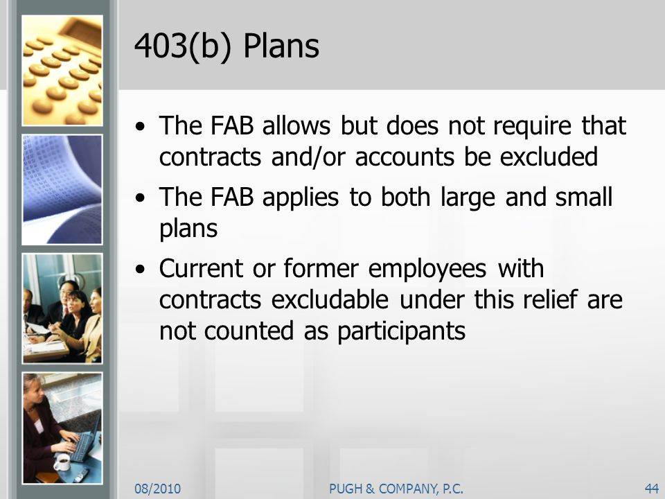 403(b) PlansThe FAB allows but does not require that contracts and/or accounts be excluded. The FAB applies to both large and small plans.