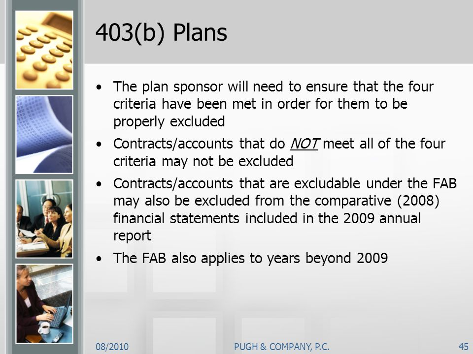403(b) PlansThe plan sponsor will need to ensure that the four criteria have been met in order for them to be properly excluded.