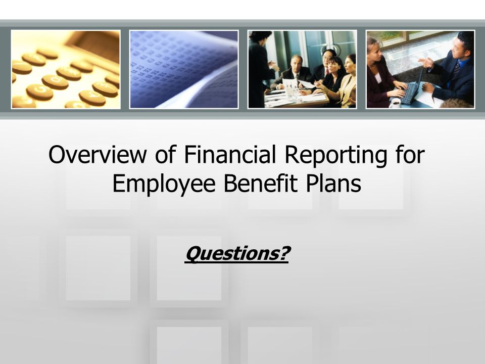 Overview of Financial Reporting for Employee Benefit Plans