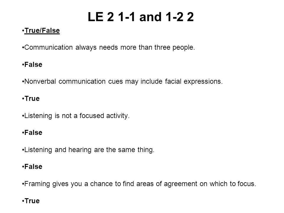 LE and True/False. Communication always needs more than three people. False.