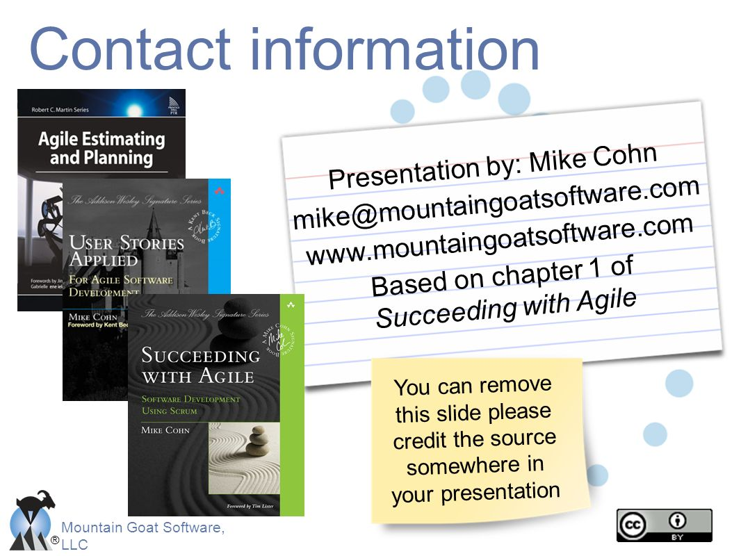 Contact information Presentation by: Mike Cohn. mike@mountaingoatsoftware.com. www.mountaingoatsoftware.com.