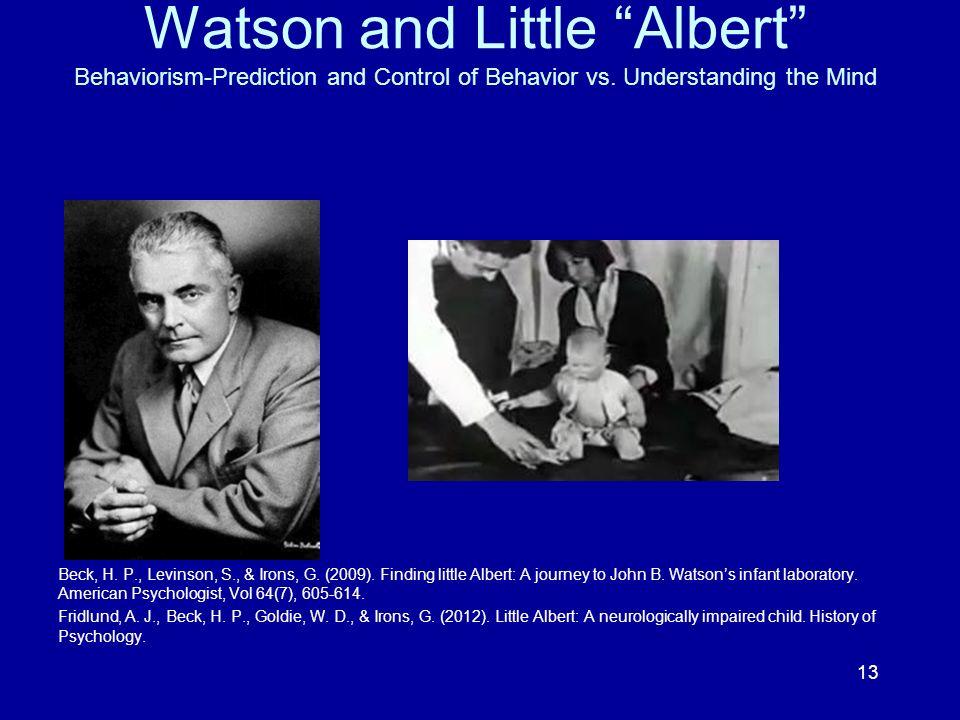 Watson and Little Albert Behaviorism-Prediction and Control of Behavior vs. Understanding the Mind