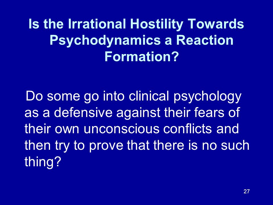 Is the Irrational Hostility Towards Psychodynamics a Reaction Formation.