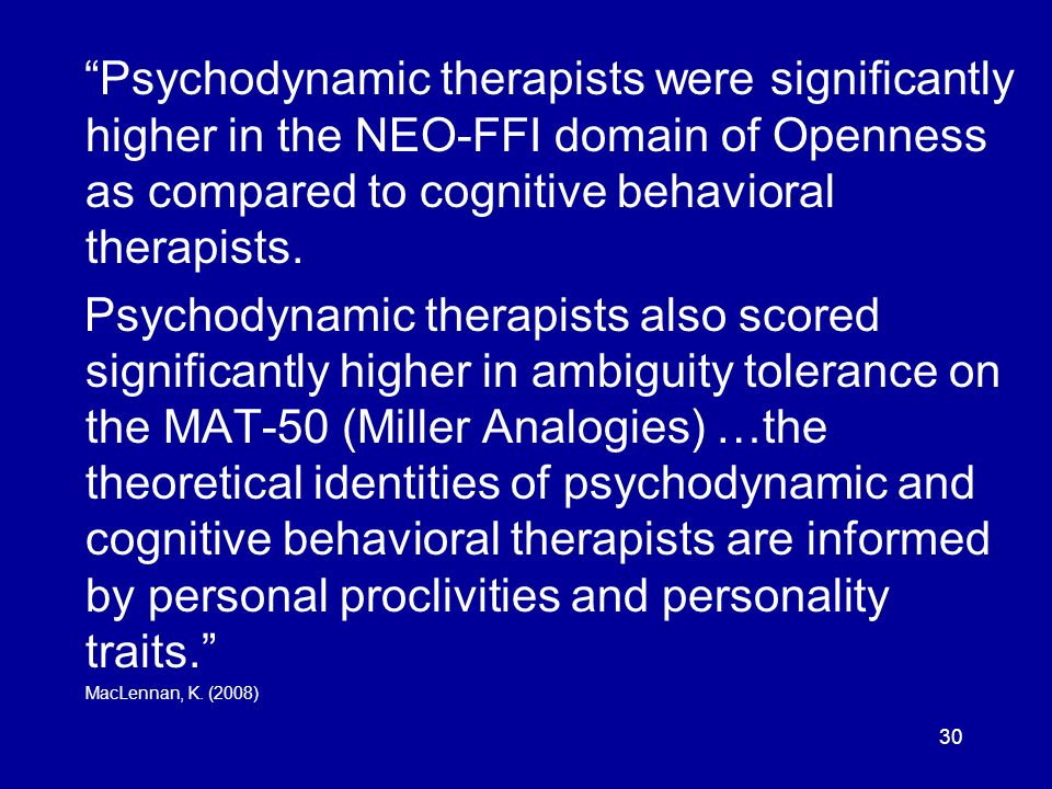 Psychodynamic therapists were significantly higher in the NEO-FFI domain of Openness as compared to cognitive behavioral therapists.