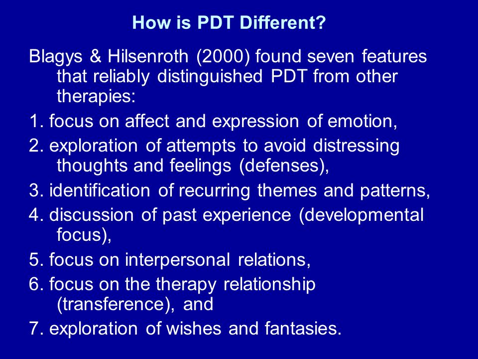 How is PDT Different Blagys & Hilsenroth (2000) found seven features that reliably distinguished PDT from other therapies:
