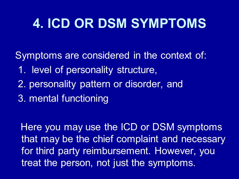 4. ICD OR DSM SYMPTOMS Symptoms are considered in the context of: