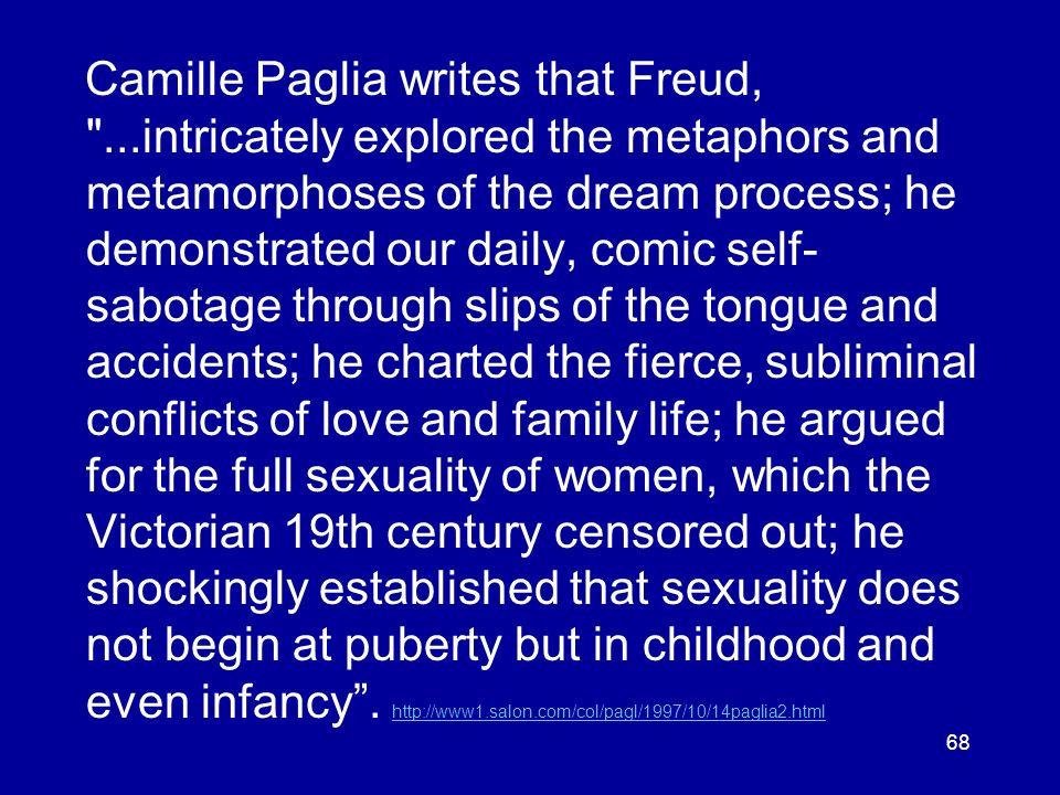 Camille Paglia writes that Freud,