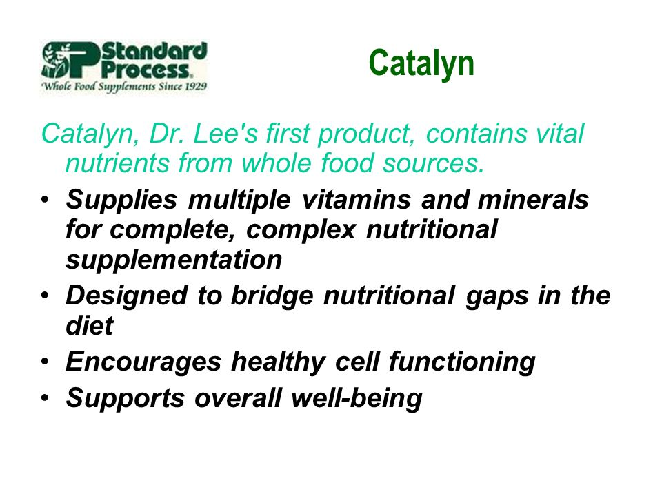 Catalyn Catalyn, Dr. Lee s first product, contains vital nutrients from whole food sources.