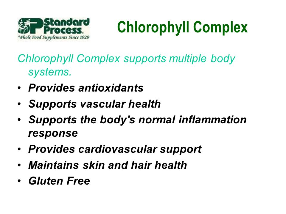 Chlorophyll Complex Chlorophyll Complex supports multiple body systems. Provides antioxidants. Supports vascular health.