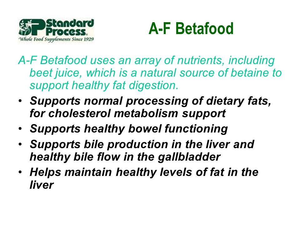 A-F Betafood A-F Betafood uses an array of nutrients, including beet juice, which is a natural source of betaine to support healthy fat digestion.