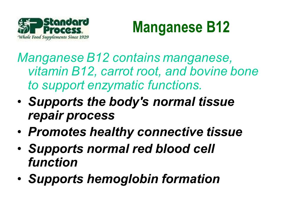 Manganese B12 Manganese B12 contains manganese, vitamin B12, carrot root, and bovine bone to support enzymatic functions.
