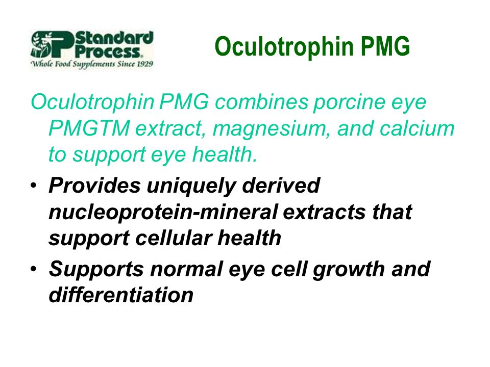 Oculotrophin PMG Oculotrophin PMG combines porcine eye PMGTM extract, magnesium, and calcium to support eye health.