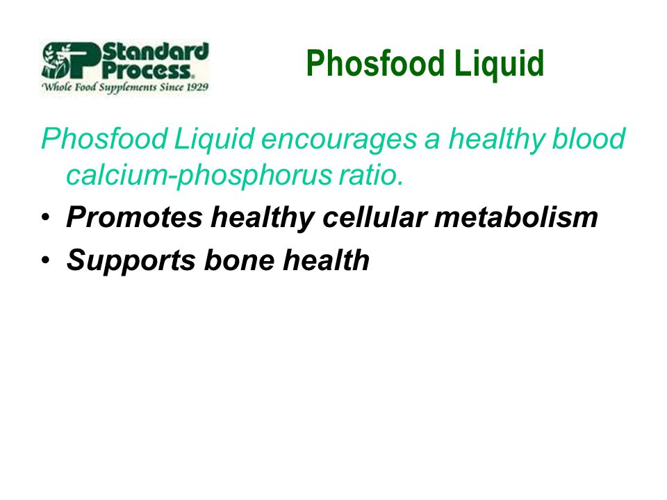 Phosfood Liquid Phosfood Liquid encourages a healthy blood calcium-phosphorus ratio. Promotes healthy cellular metabolism.