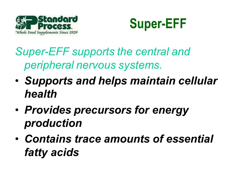 Super-EFF Super-EFF supports the central and peripheral nervous systems. Supports and helps maintain cellular health.