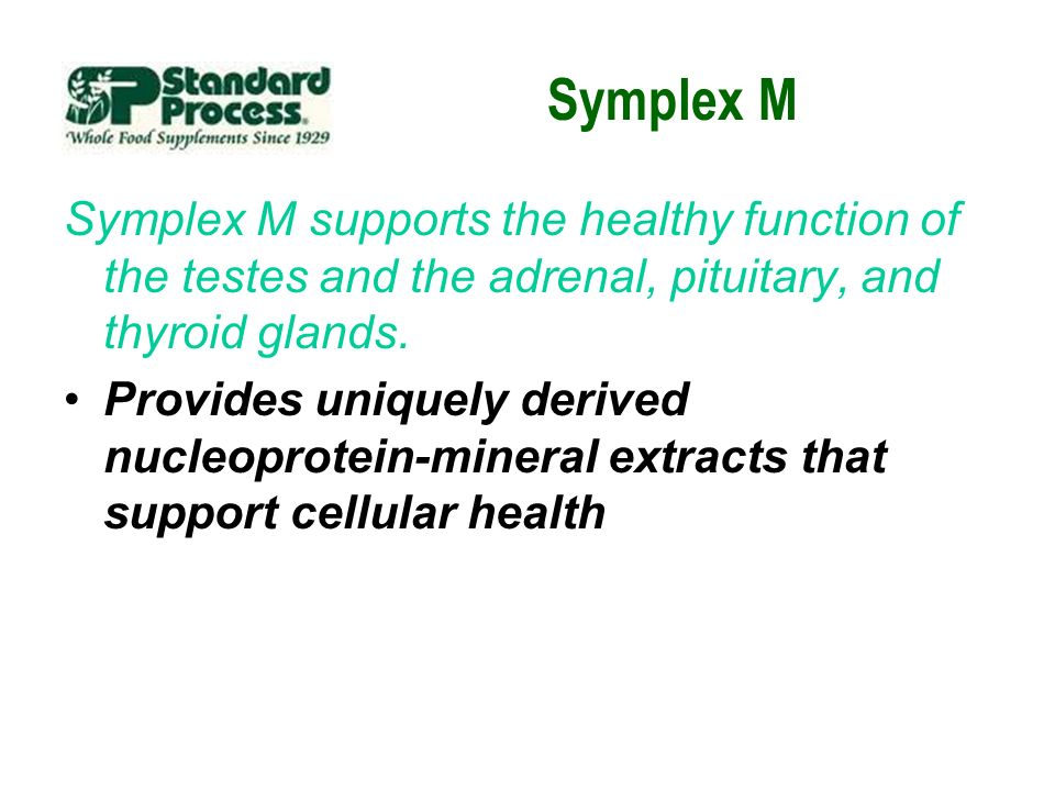 Symplex M Symplex M supports the healthy function of the testes and the adrenal, pituitary, and thyroid glands.