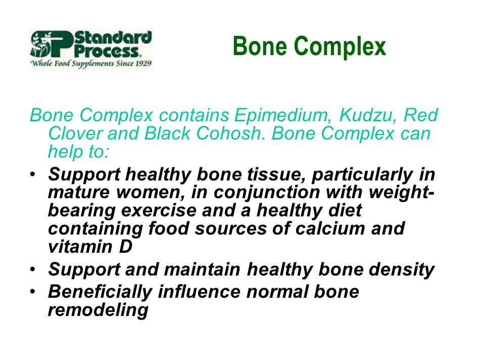 Bone Complex Bone Complex contains Epimedium, Kudzu, Red Clover and Black Cohosh. Bone Complex can help to: