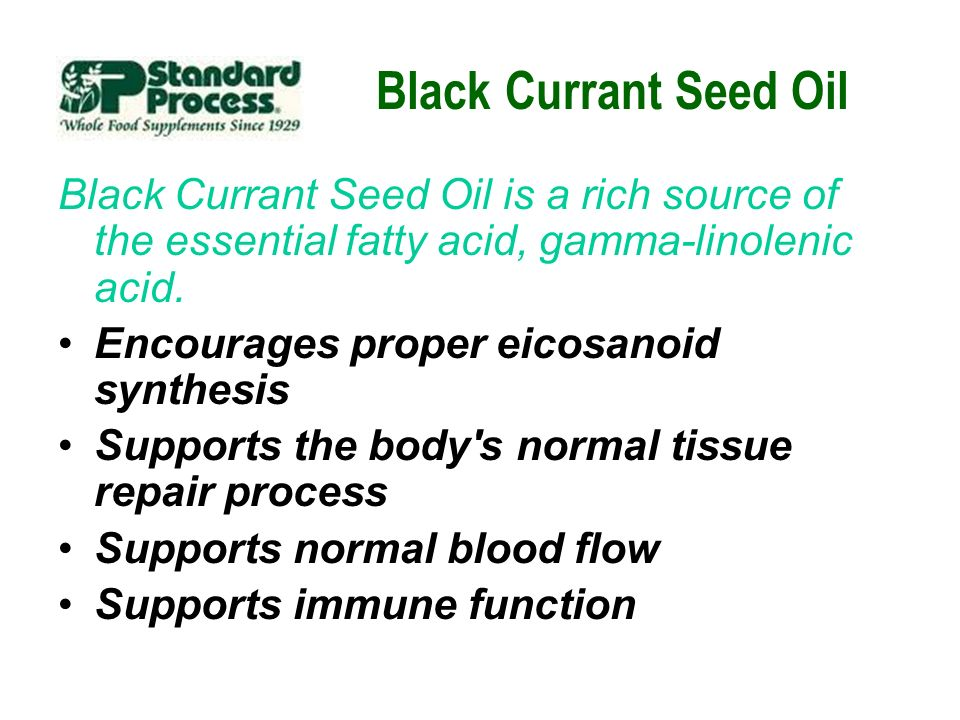 Black Currant Seed Oil Black Currant Seed Oil is a rich source of the essential fatty acid, gamma-linolenic acid.