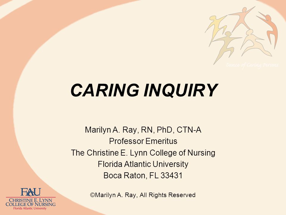 CARING INQUIRY Marilyn A. Ray, RN, PhD, CTN-A Professor Emeritus