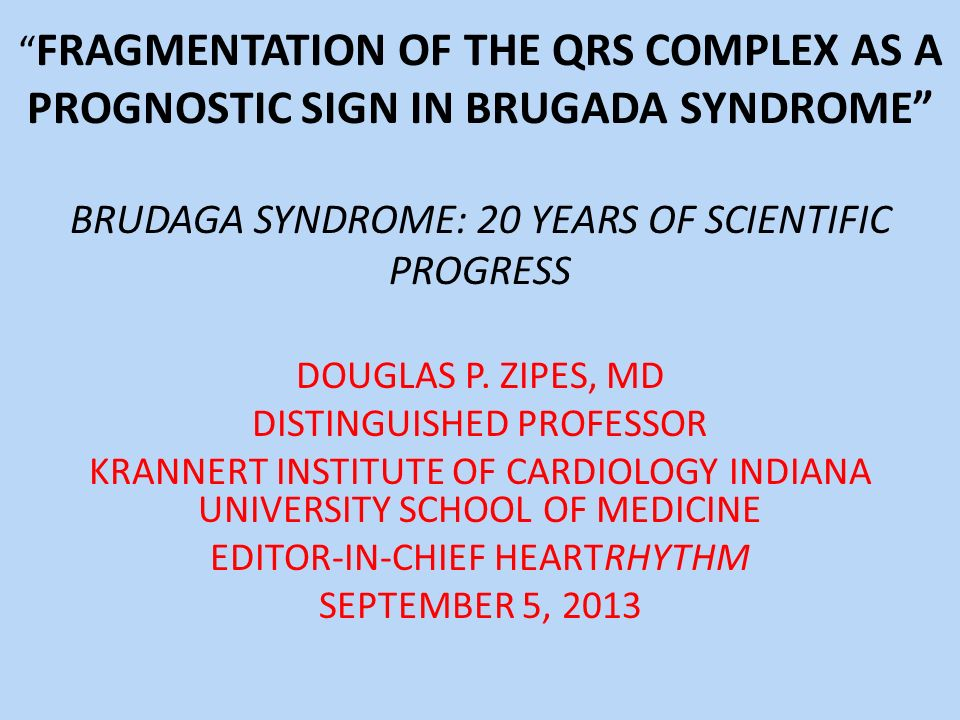 FRAGMENTATION OF THE QRS COMPLEX AS A PROGNOSTIC SIGN IN BRUGADA SYNDROME BRUDAGA SYNDROME: 20 YEARS OF SCIENTIFIC PROGRESS