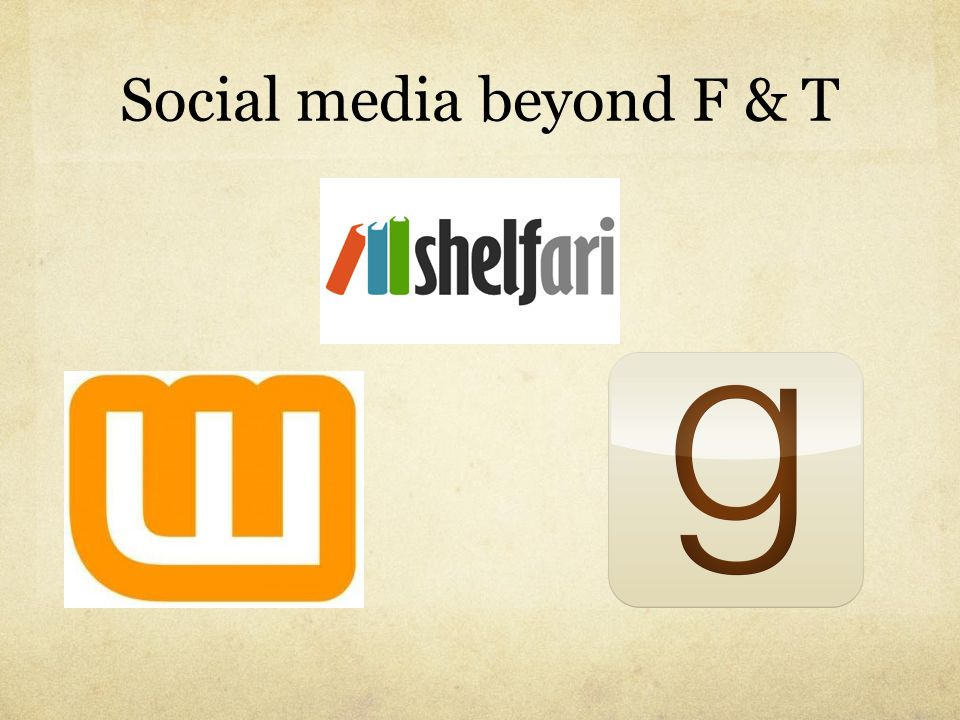 Social media beyond F & T