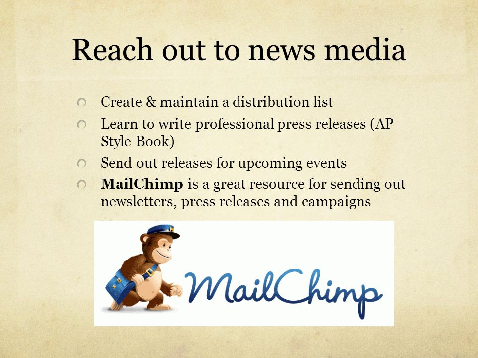Reach out to news media Create & maintain a distribution list