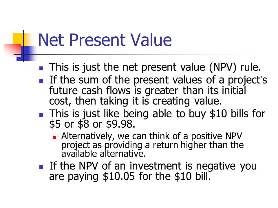 Net Present Value This is just the net present value (NPV) rule.