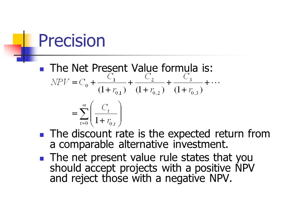 Precision The Net Present Value formula is: