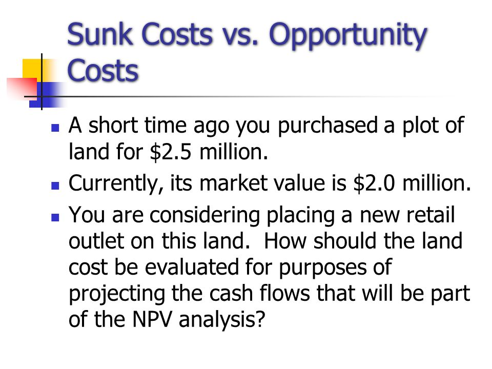 Sunk Costs vs. Opportunity Costs