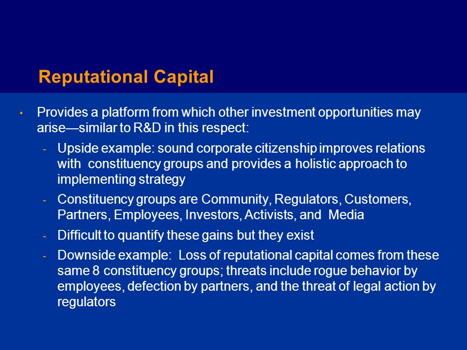Reputational Capital Provides a platform from which other investment opportunities may arise—similar to R&D in this respect: