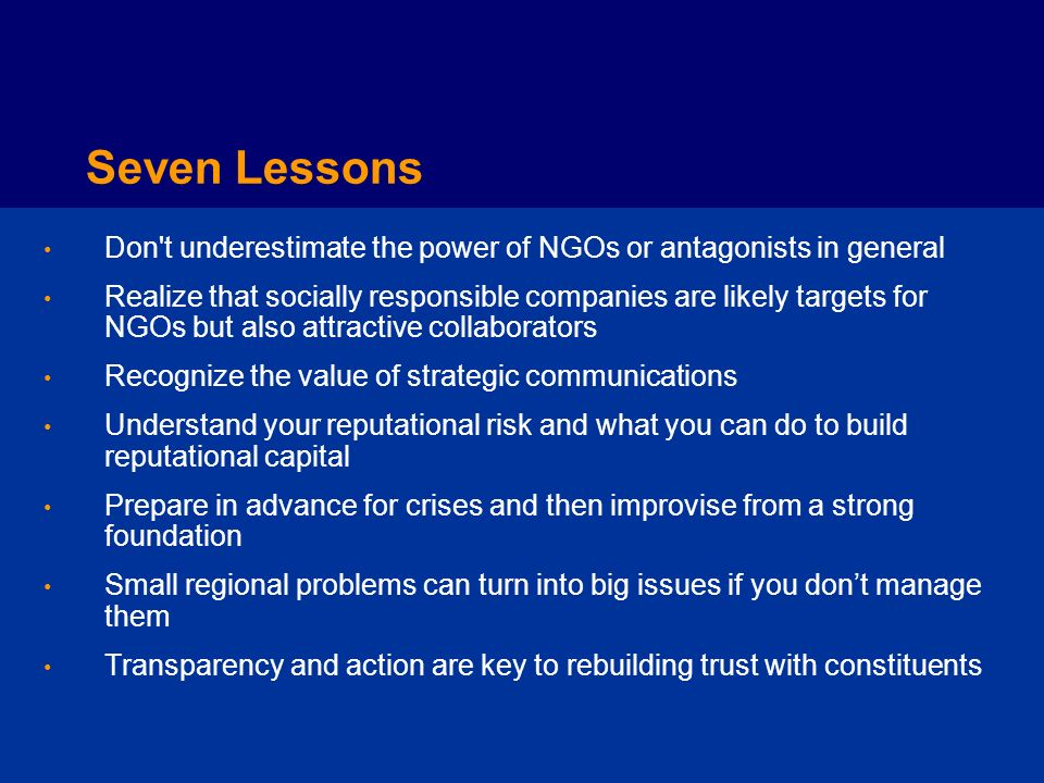 Seven Lessons Don t underestimate the power of NGOs or antagonists in general.
