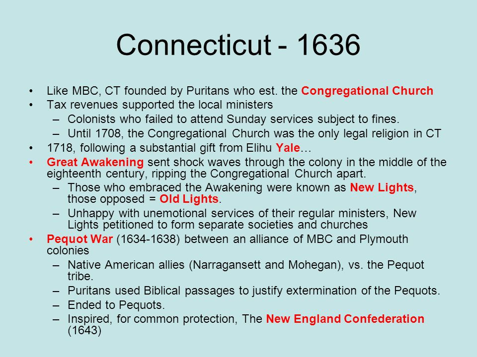 Connecticut - 1636 Like MBC, CT founded by Puritans who est. the Congregational Church. Tax revenues supported the local ministers.