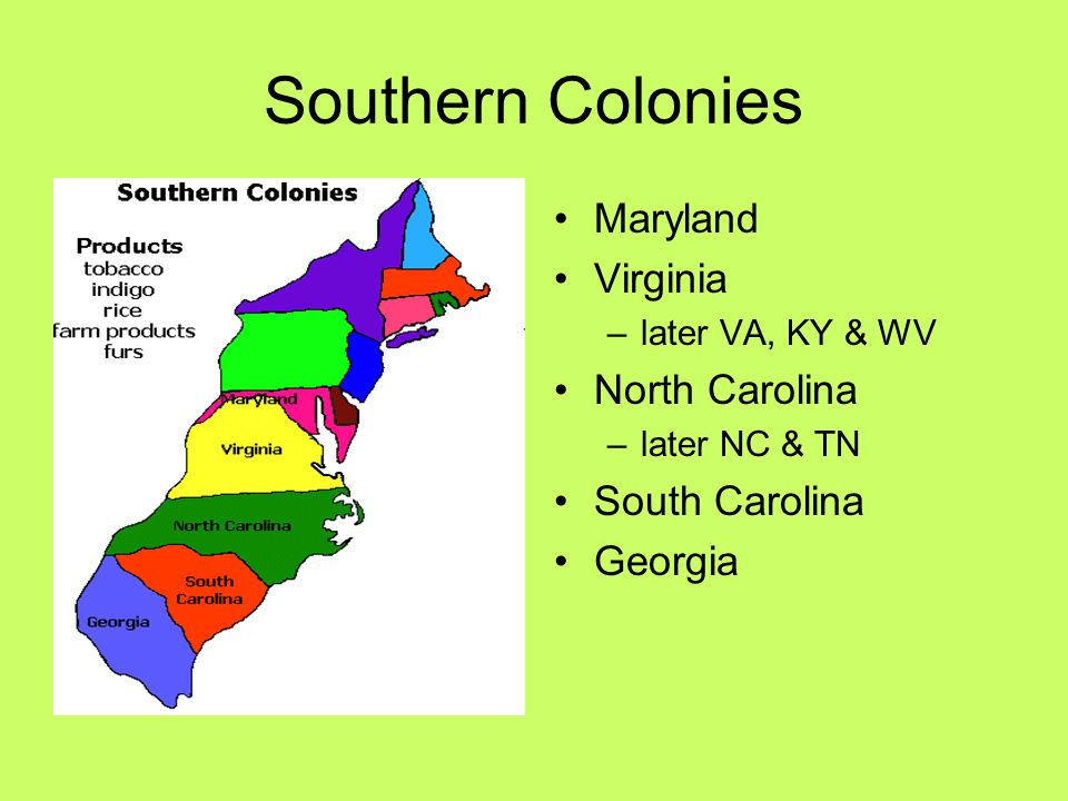 Southern Colonies Maryland Virginia North Carolina South Carolina