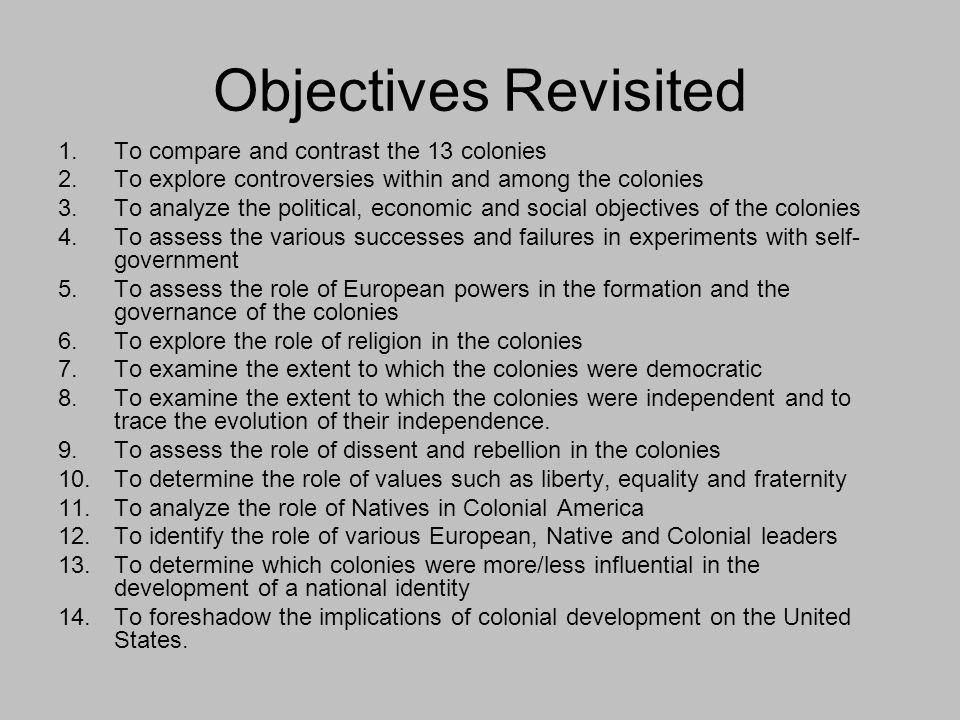 Objectives Revisited To compare and contrast the 13 colonies