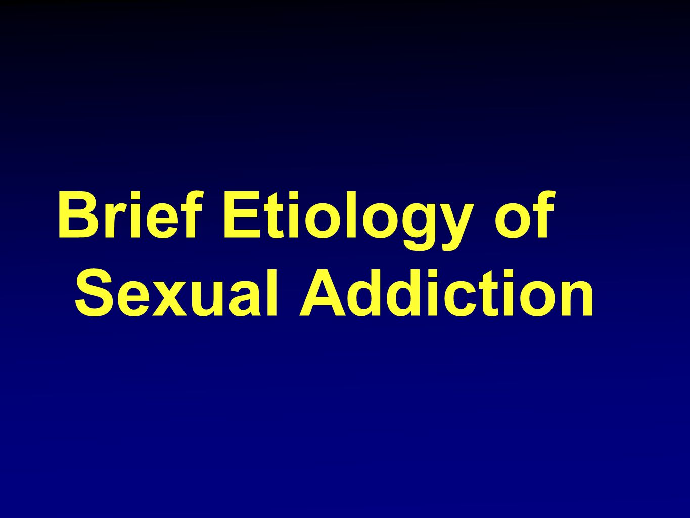 Brief Etiology of Sexual Addiction