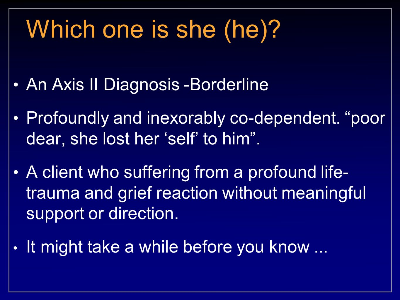 Which one is she (he) An Axis II Diagnosis -Borderline