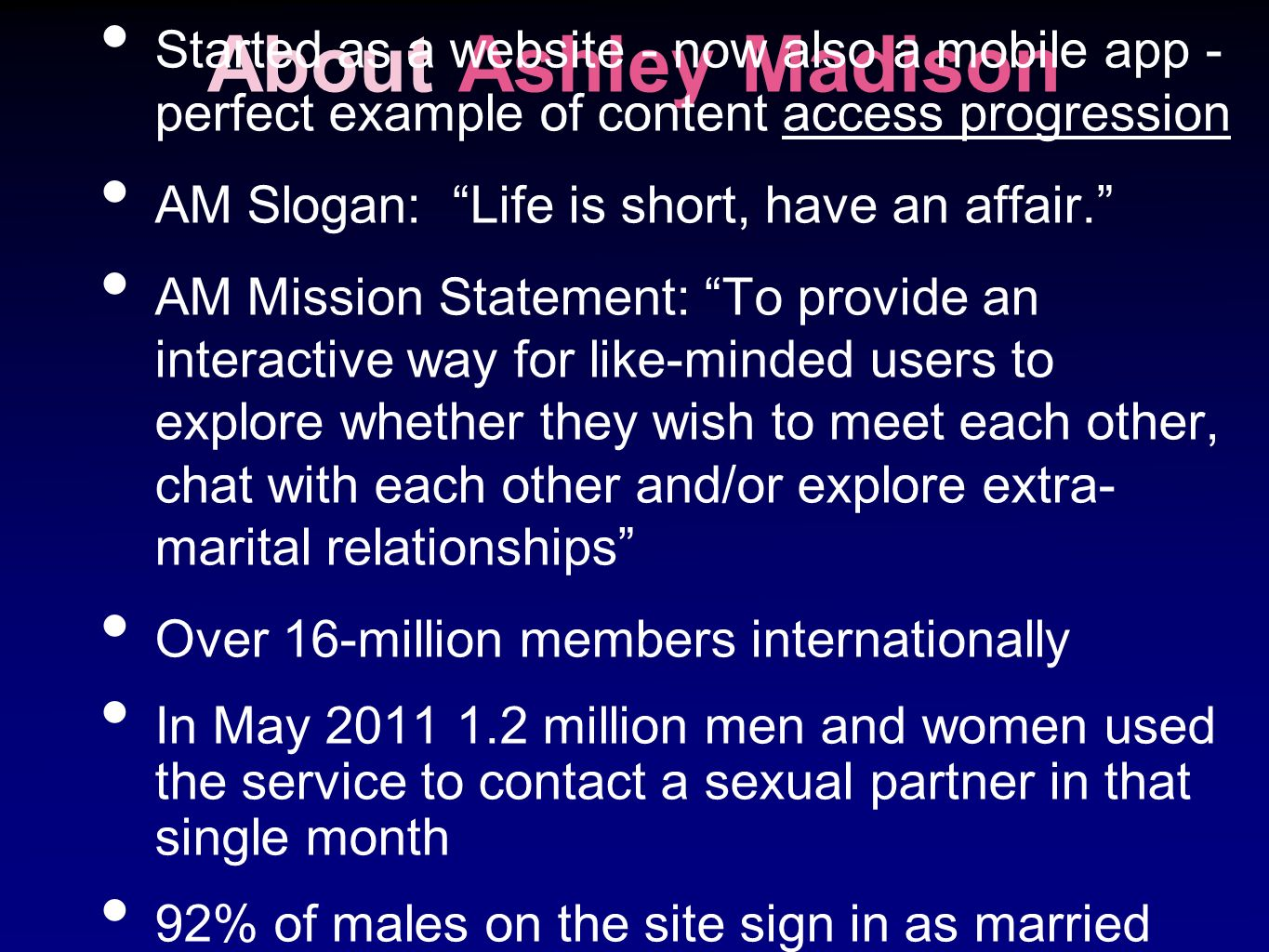 About Ashley Madison Started as a website - now also a mobile app - perfect example of content access progression.