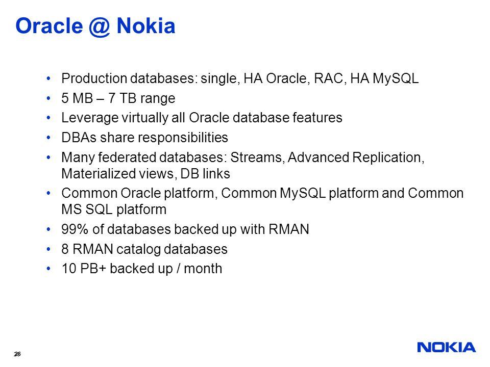 Oracle @ Nokia Production databases: single, HA Oracle, RAC, HA MySQL