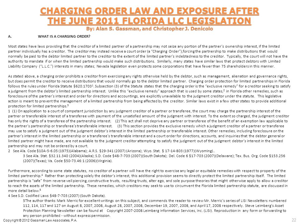 CHARGING ORDER LAW AND EXPOSURE AFTER THE JUNE 2011 FLORIDA LLC LEGISLATION By: Alan S. Gassman, and Christopher J. Denicolo