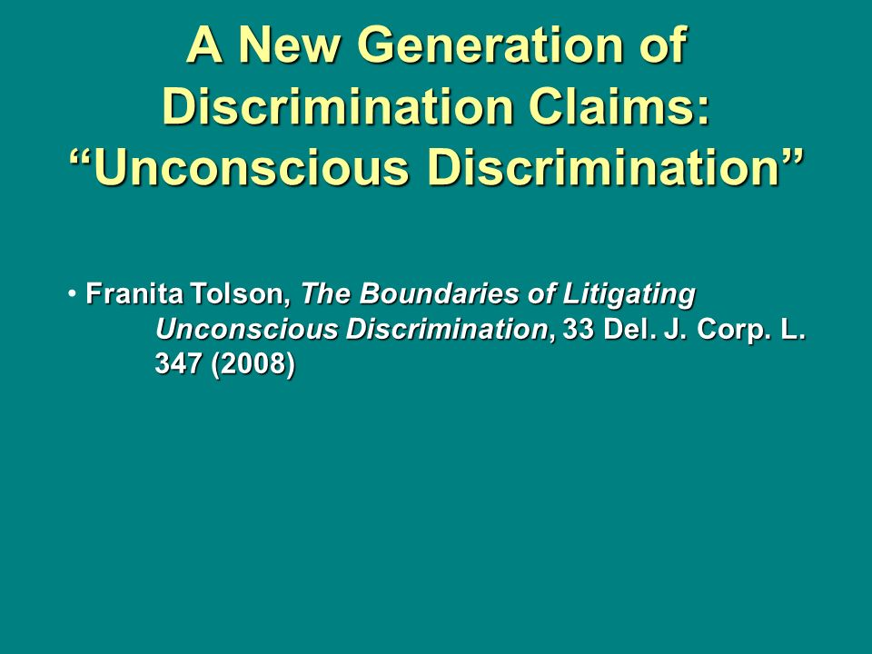 A New Generation of Discrimination Claims: Unconscious Discrimination