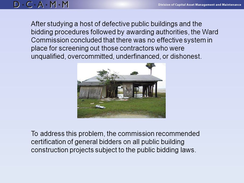 After studying a host of defective public buildings and the bidding procedures followed by awarding authorities, the Ward Commission concluded that there was no effective system in place for screening out those contractors who were unqualified, overcommitted, underfinanced, or dishonest.