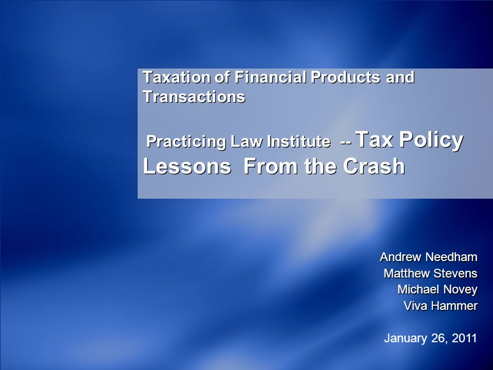 Taxation of Financial Products and Transactions Practicing Law Institute -- Tax Policy Lessons From the Crash