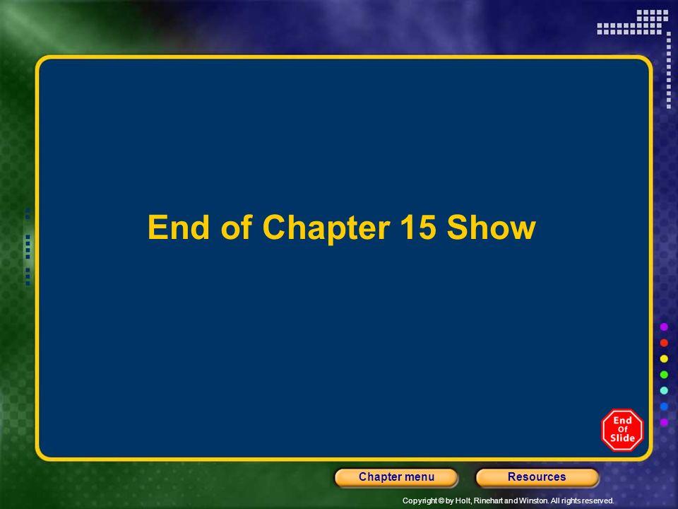 End of Chapter 15 Show Header – dark yellow 24 points Arial Bold