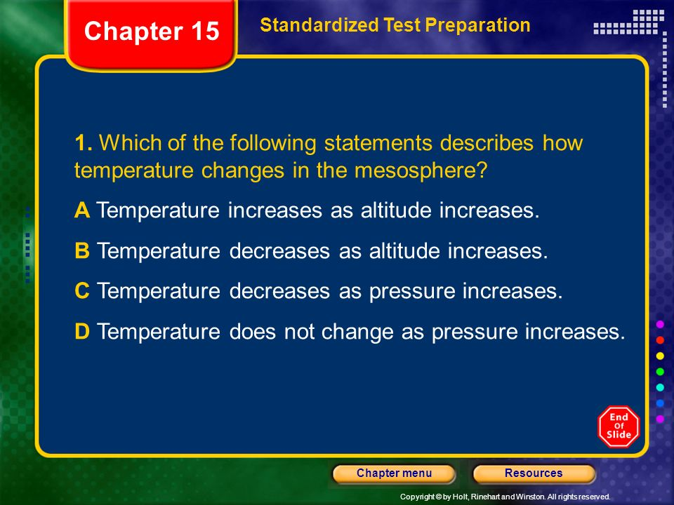 Chapter 15 Standardized Test Preparation. 1. Which of the following statements describes how temperature changes in the mesosphere