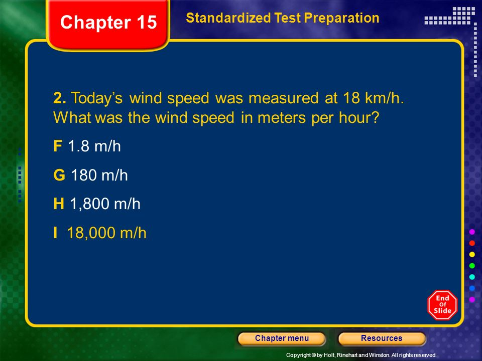 Chapter 15 Standardized Test Preparation. 2. Today's wind speed was measured at 18 km/h. What was the wind speed in meters per hour